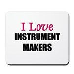 I Love INSTRUMENT MAKERS Mousepad