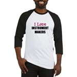 I Love INSTRUMENT MAKERS Baseball Jersey