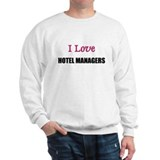 I Love HOTEL MANAGERS Sweatshirt