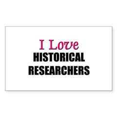 I Love HISTORICAL RESEARCHERS Sticker (Rectangular