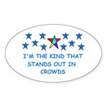 STANDS OUT IN CROWDS Oval Sticker