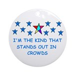 STANDS OUT IN CROWDS Ornament (Round)