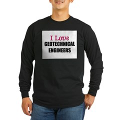 I Love GEOTECHNICAL ENGINEERS Long Sleeve Dark T-S