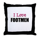 I Love FOOTMEN Throw Pillow