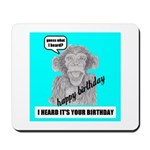I HEARD IT'S YOUR BIRTHDAY Mousepad