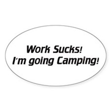Work sucks / go Camping - Euro Oval Decal