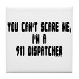 """You can't scare me...I'm A 911 Dispatcher"" TM Ti"
