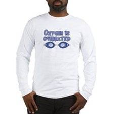 Oxygen is overrated Long Sleeve T-Shirt