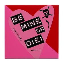 Be Mine Or Die Valentine Tile Coaster