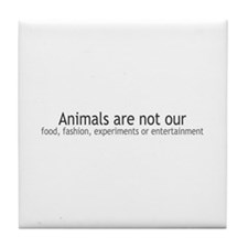 Animals Are Not Our... Tile Coaster