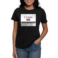 I Love FISH FARM MANAGERS Tee