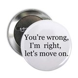 "You're Wrong, I'm right... 2.25"" Button"