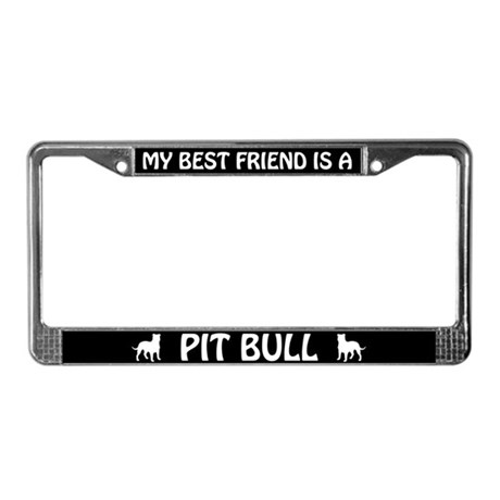 My Best Friend Is A Pit Bull License Plate Frame