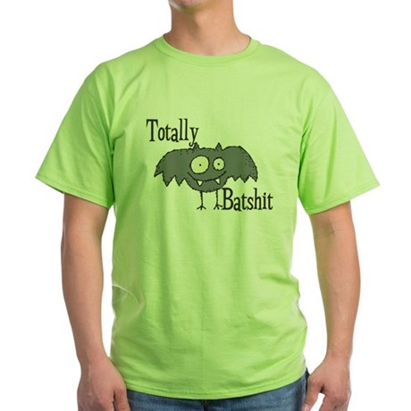 Totally Batshit Green T-Shirt