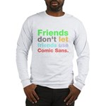 Anti-Comic Sans Font Long Sleeve T-Shirt
