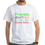 Anti-Comic Sans Font White T-Shirt
