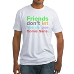 Anti-Comic Sans Font Fitted T-Shirt