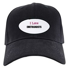 I Love EMETOLOGISTS Baseball Hat