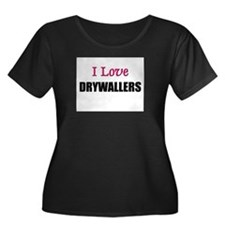 I Love DRYWALLERS T