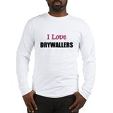 I Love DRYWALLERS Long Sleeve T-Shirt