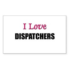 I Love DISPATCHERS Rectangle Decal
