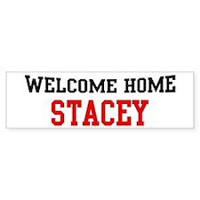 Welcome home STACEY Bumper Bumper Sticker