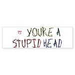 You're a Stupid Head Bumper Sticker