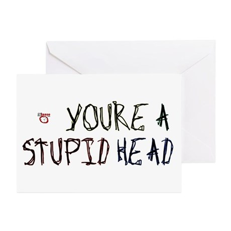 You're a Stupid Head Greeting Cards (Pk of 10)