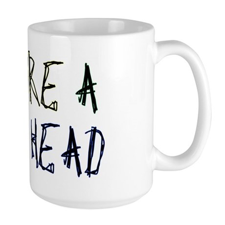 You're a Stupid Head Large Mug
