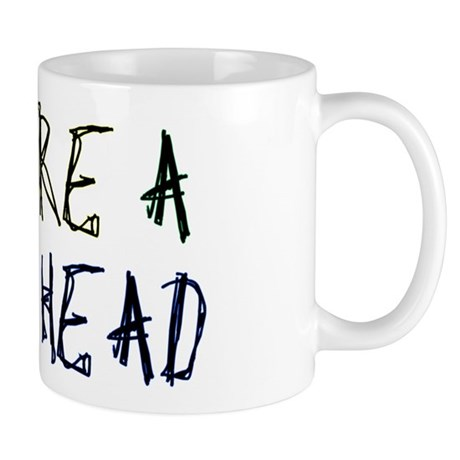 You're a Stupid Head Mug
