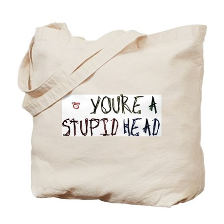 You're a Stupid Head Tote Bag