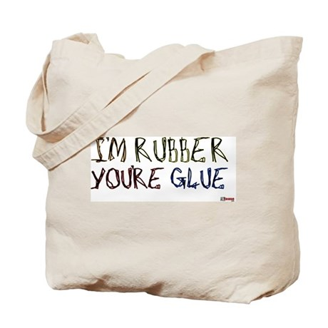I'm Rubber, You're Glue Tote Bag
