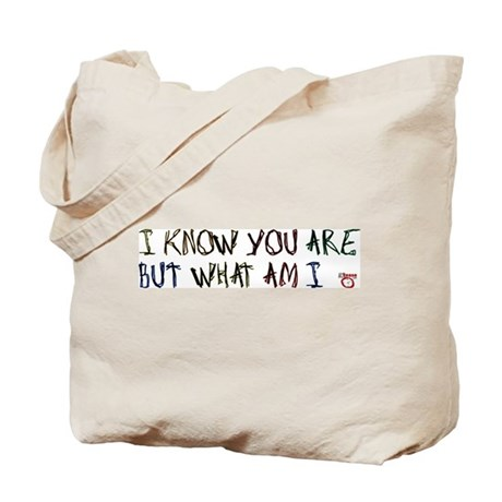 I Know You Are But What Am I Tote Bag