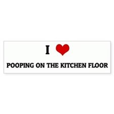I Love POOPING ON THE KITCHEN Bumper Bumper Sticker