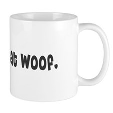 You had me at woof. Coffee Mug