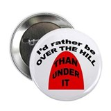 I'd rather be OVER THE HILL... Button
