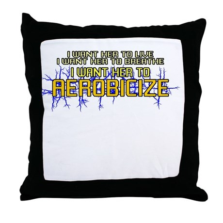 I Want Her to Aerobicize Throw Pillow