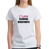 I Love CLERICAL ASSISTANTS Tee