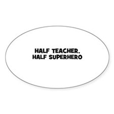 Half Teacher, Half Superhero Oval Decal