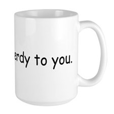 Funny You are nerdy Mug