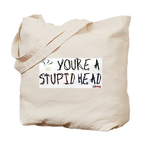 You're a Stupid Head (w/picture) Tote Bag
