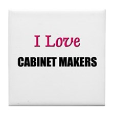 I Love CABINET MAKERS Tile Coaster