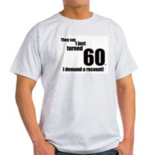 They say I just turned 60. I Ash Grey T-Shirt