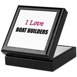 I Love BOAT BUILDERS Keepsake Box