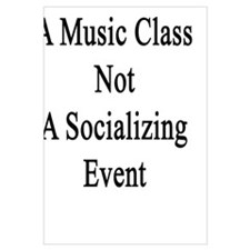 This Is A Music Class Not A Socializing Event