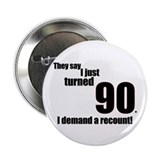 They say I just turned 90... Button