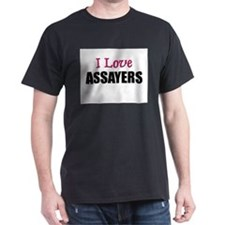 I Love ASSAYERS T-Shirt