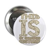 Halloween This IS my Costume Button