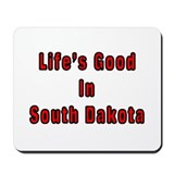 LIFE'S GOOD IN SOUTH DAKOTA Mousepad