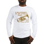 A Mellophone By Any Other Name Long Sleeve T-Shirt